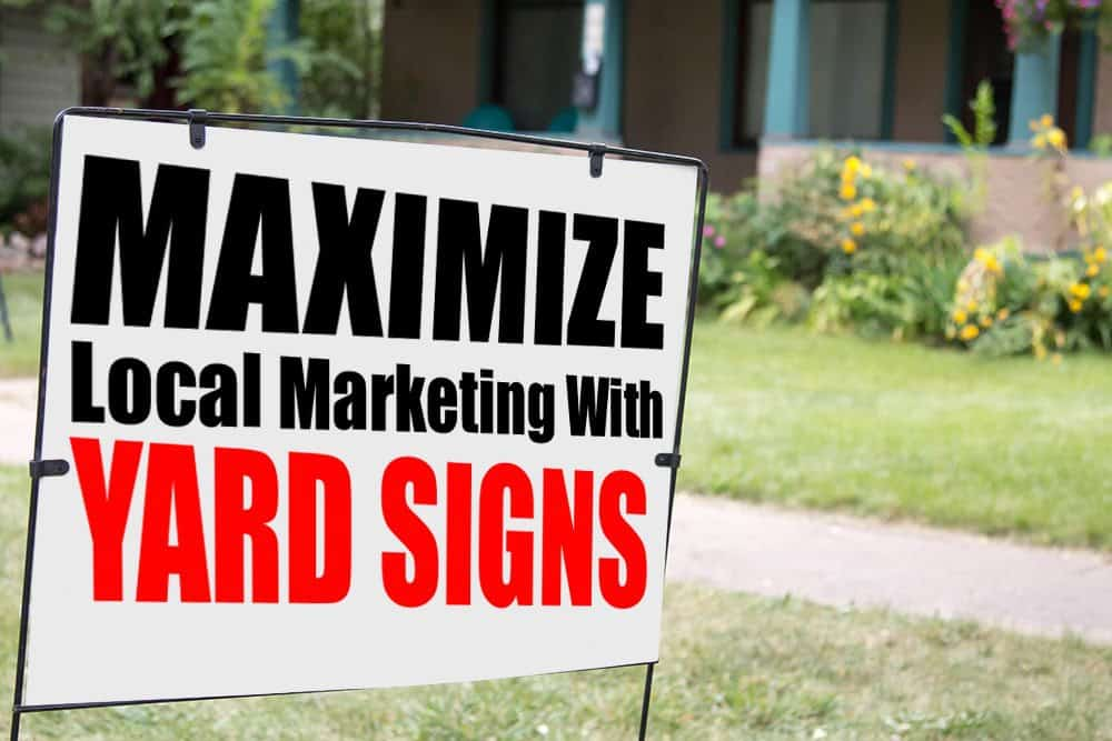 Maximize local marketing with yard signs